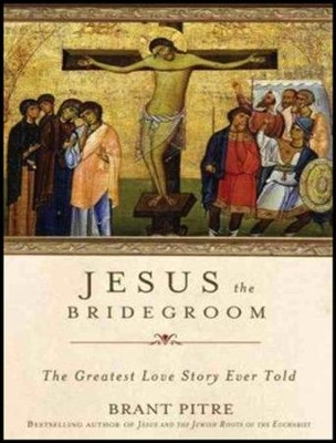 Jesus the Bridegroom: The Greatest Love Story Ever Told - unabridged audio book on CD  -     By: Brant Pitre, Mel Foster