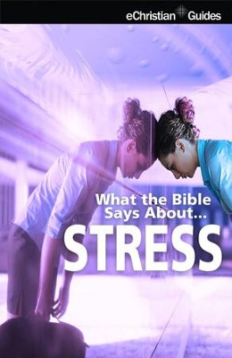 What the Bible Says About Stress - eBook  -     By: eChristian