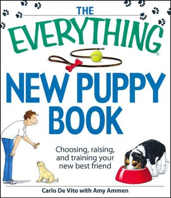 The Everything New Puppy Book: Choosing, raising, and training your new best friend  -     By: Carlo De Vito, Amy Ammen