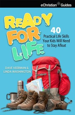 Ready for Life: 40 Practical Life Skills Your Kids Will Need to Stay Afloat - eBook  -     By: David Veerman