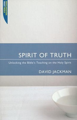 Spirit of Truth: Unlocking the Bible's Teaching on the Holy Spirit  -     By: David Jackman