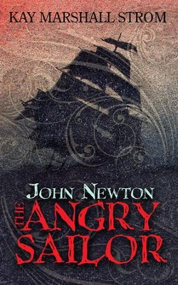 John Newton: The Angry Sailor - eBook  -     By: Kay Marshall Strom