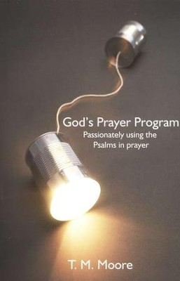 God's Prayer Program: Passionately Using the Psalms in Prayer  -     By: T.M. Moore