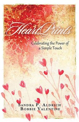 HeartPrints: Celebrating the Power of a Simple Touch - eBook  -     By: Sandra P. Aldrich, Bobbie Valentine