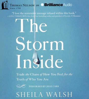 Storm Inside: Trade the Chaos of How You Feel for the Truth of Who You Are - unabridged audiobook on CD  -     By: Sheila Walsh