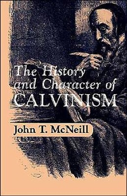 History and Character of Calvinism   -     By: John T. McNeill