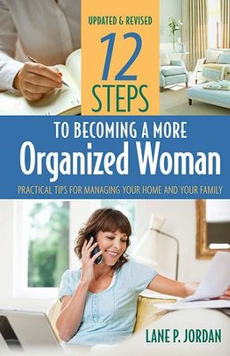 12 Steps to Becoming a More Organized Woman: Practical Tips for Managing Your Home and Your Family - eBook  -     By: Lane P. Jordan