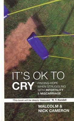 It's OK to Cry: Finding Hope When Struggling with Infertility and Miscarriage  -     By: Malcolm Cameron, Nick Cameron
