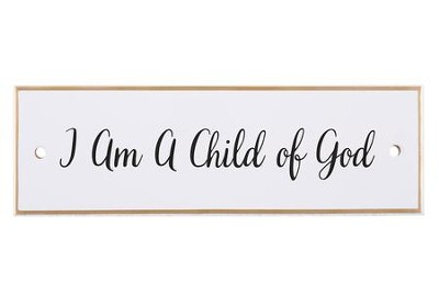 I Am A Child of God Tabletop Plaque  -