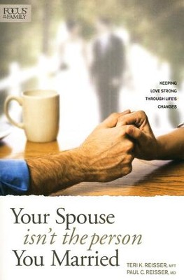 Your Spouse Isn't the Person You Married: Keeping Love Strong Through Life's Changes  -     By: Paul Reisser, Teri Reisser