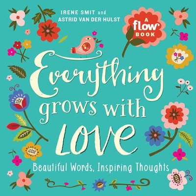 Everything Grows with Love: Beautiful Words, Inspiring Thoughts  -     By: Irene Smit, Astrid van der Hulst, Editors of Flow magazine