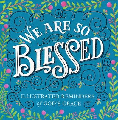 We Are So Blessed: Illustrated Reminders of God's Grace  -
