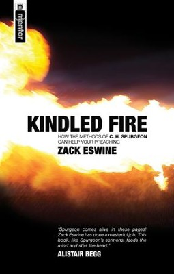 Kindled Fire: How the Methods of C.H. Spurgeon Can Help Your Preaching  -     By: Zack Eswine
