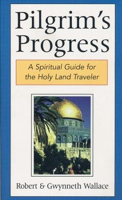 Pilgrim's Progress: A Spiritual Guide for the Holy Land Traveler  -     By: Robert Wallace, Gwynneth Wallace