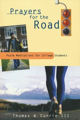 Prayers for the Road: Psalm Meditations for College Students  -     By: Thomas W. Currie III