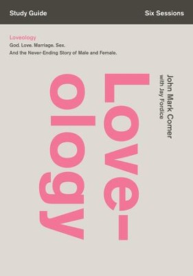 Loveology Study Guide: God. Love. Marriage. Sex. And the Never-Ending Story of Male and Female. - eBook  -     By: John Mark Comer