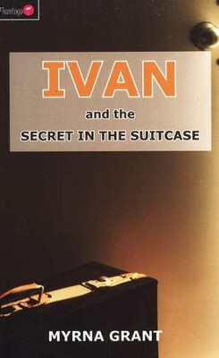 Ivan and the Secret in the Suitcase  -     By: Myrna Grant