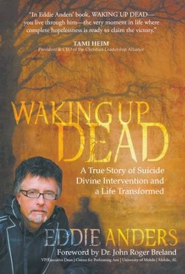 Waking Up Dead: A True Story of Suicide, Divine Intervention and a Life Transformed  -     By: Eddie Anders