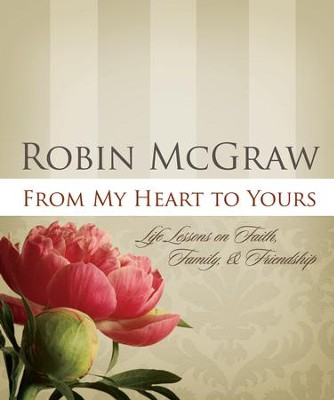 From My Heart to Yours: Life Lessons on Faith, Family, and Friendship - eBook  -     By: Robin McGraw