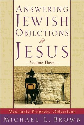 Answering Jewish Objections to Jesus : Volume 3: Messianic Prophecy Objections - eBook  -     By: Michael L. Brown
