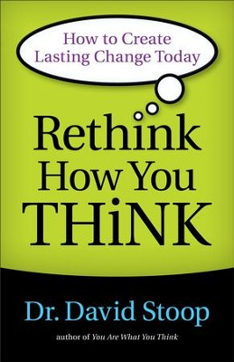 Rethink How You Think: How to Create Lasting Change Today - eBook  -     By: Dr. David Stoop