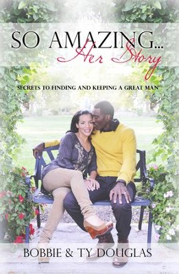 So Amazing Her Story: Secrets to Finding and Keeping a Great Man - eBook  -     By: Bobbie Douglas, Ty-Ron Douglas