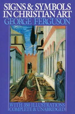 Signs and Symbols in Christian Art: With Illustrations from Paintings from the Renaissance  -     By: George Ferguson