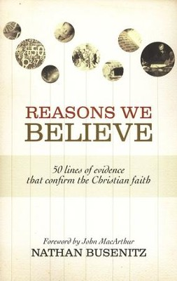 Reasons We Believe: 50 Lines of Evidence That Confirm the Christian Faith  -     By: Nathan Busenitz