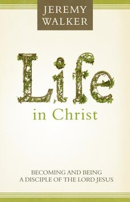 Life in Christ: Becoming and Being a Disciple of the Lord Jesus Christ - eBook  -