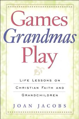 Games Grandmas Play: Life Lessons on Christian Faith, God and Grandchildren  -     By: Jean Jacobs