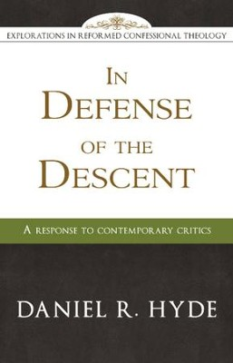 In Defense of the Descent: A Response to Contemporary Critics - eBook  -     By: Daniel Hyde