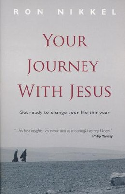 Your Journey with Jesus: Get ready to change your life this year  -     By: Ron Nikkel