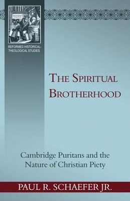 Spiritual Brotherhood: Cambrdige Puritans and the Nature of Christian Piety - eBook  -     By: Paul Schaeffer Jr.