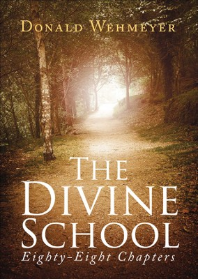 The Divine School: Eighty-Eight Chapters - eBook  -     By: Donald Wehmeyer