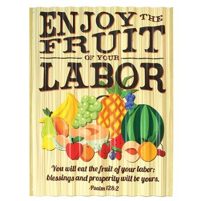 Enjoy the Fruit Of Your Labor Metal Sign  -