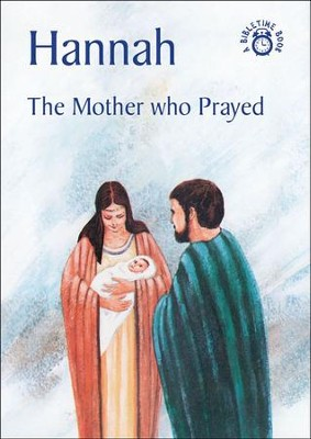 Hannah-The Mother Who Prayed: A Bibletime Book   -     By: Carine MacKenzie