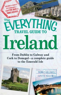 The Everything Travel Guide to Ireland: From Dublin to Galway and Cork to Donegal - a complete guide to the Emerald Isle  -     By: Thomas Hollowell