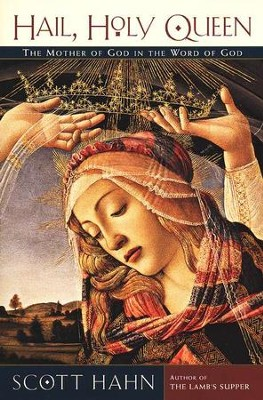 Hail, Holy Queen: The Mother of God in the Word of God  -     By: Scott Hahn