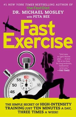FastExercise: The Simple Secret of High Intensity Training - eBook  -     By: Michael Mosley, Peta Bee