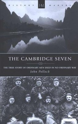 The Cambridge Seven: The true story of ordinary men used in no ordinary way  -     By: John Pollock