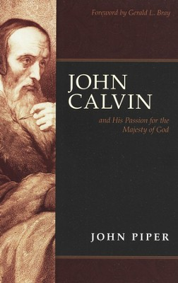 John Calvin and His Passion for the Majesty of God  -     By: John Piper