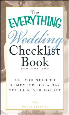 The Everything Wedding Checklist Book: All you need to remember for a day you'll never forget  -     By: Holly Lefevre