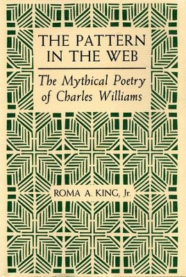 The Pattern in the Web: The Mythical Poetry of Charles Williams / Digital original - eBook  -     By: Roma A. King Jr.