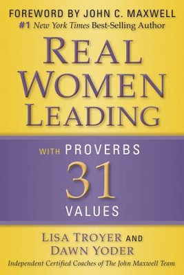 Real Women: Leading with Proverbs 31 Values - eBook  -     By: Lisa Troyer, Dawn Troyer