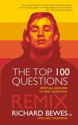 The Top 100 Questions - REMIX: Spiritual Answers to Real Questions  -     By: Richard Bewes, Ian Thompson