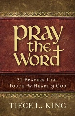 Pray the Word: 31 Prayers That Touch the Heart of God - eBook  -     By: Tiece L. King