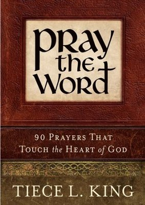Pray the Word: 90 Prayers That Touch the Heart of God - eBook  -     By: Tiece L. King
