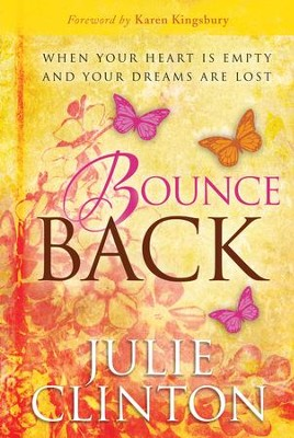 Bounce Back: When Your Heart is Empty and Your Dreams are Lost - eBook  -     By: Julie Clinton