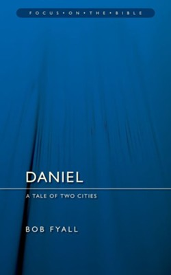 Daniel: A Tale of Two Cities (Focus on the Bible)    -     By: Bob Fyall