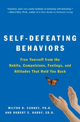 Self-Defeating Behaviors: Free Yourself From The Habits, Complsions, Feelings and Attitudes That Hold You  -     By: Milton R. Cudney